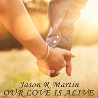 Jason R Martin - Our Love Is Alive