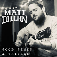 Matt Dillon - Good Times and Whiskey