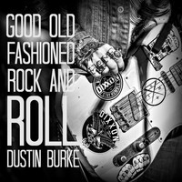 Dustin Burke - Good Old Fashioned Rock n Roll (Explicit)