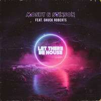 Mosby & Stinson - Let There Be House (feat. Chuck Roberts)