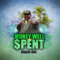 Biggie Irie - Money Well Spent