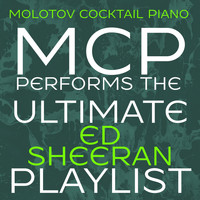 Molotov Cocktail Piano - MCP Performs the Ultimate Ed Sheeran Playlist (Instrumental)