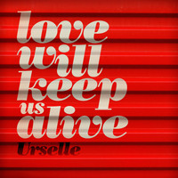 Urselle - Love Will Keep Us Alive