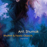 Ant. Shumak - Rhythm & Flowly Objects
