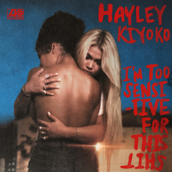 Hayley Kiyoko - I'm Too Sensitive For This Shit