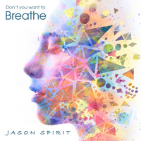 Jason Spirit - Don't You Want to Breathe