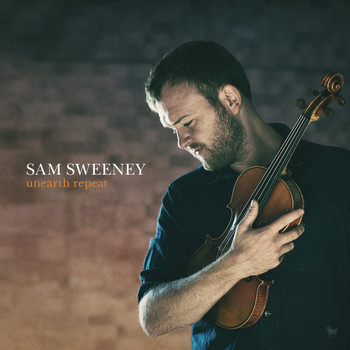 Sam Sweeney / - Unearth Repeat