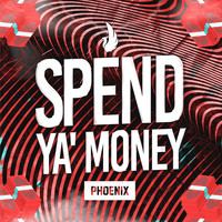 Phoenix - Spend Ya' Money