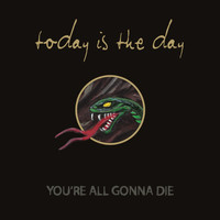 Today Is The Day - You're All Gonna Die