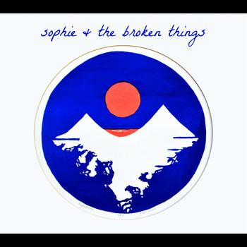 Sophie & The Broken Things - Sophie & The Broken Things