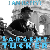 Sargent Tucker - I Am Happy