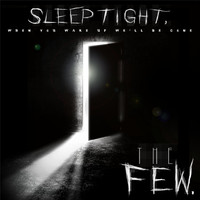 The Few. - Sleep Tight, When You Wake up We'll Be Gone (Explicit)
