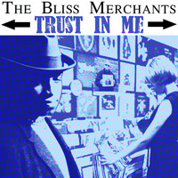 The Bliss Merchants - Trust in Me
