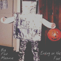 Big Fat Meanie - Ending on the Four