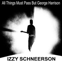 Izzy Schneerson - All Things Must Pass but George Harrison