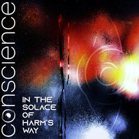 Conscience - In the Solace of Harm's Way