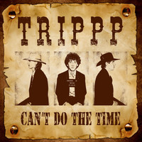 Trippp - Can't Do the Time