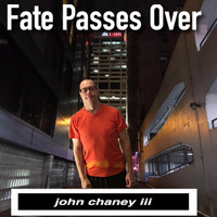 John Chaney III - Fate Passes Over