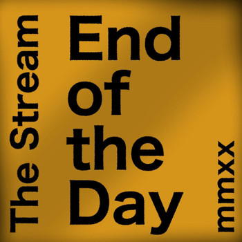 The Stream - End of the Day (Mmxx Edition)