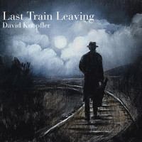 David Knopfler - Last Train Leaving