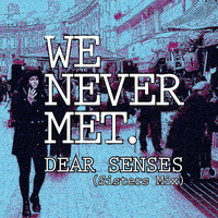 We Never Met - Dear Senses (Sisters Mix)