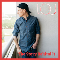 Lou - The Story Behind It