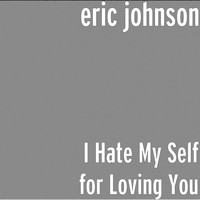 Eric Johnson - I Hate My Self for Loving You