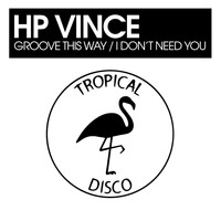 HP Vince - Groove This Way / I Don't Need You