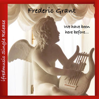 Frederic Grant - We Have Been Here Before