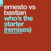 Ernesto vs Bastian - Who's The Starter (Remixes)