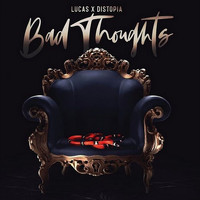 Lucas feat. DISTOPIA - Bad Thoughts