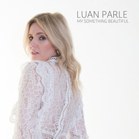 Luan Parle - My Something Beautiful