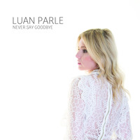 Luan Parle - Never Say Goodbye