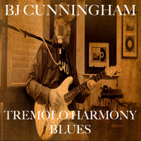 BJ Cunningham - Tremolo Harmony Blues