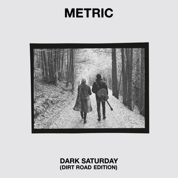 Metric - Dark Saturday - Dirt Road Edition