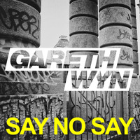 Gareth Wyn - Say No Say