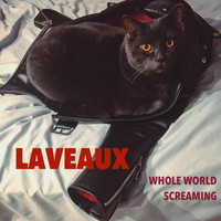 Laveaux - Whole World Screaming
