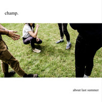 CHAMP. - About Last Summer (Explicit)