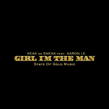 Keak Da Sneak - Girl I'm the Man (feat. Aaron Le) (Explicit)