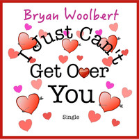 Bryan Woolbert - I Just Can't Get over You