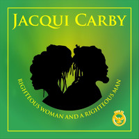 Jacqui Carby - Righteous Woman and a Righteous Man