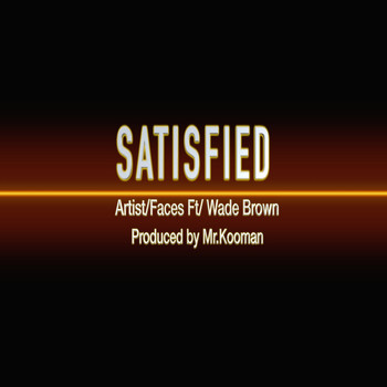 Faces - SATISFIED (feat. Wade Brown) (Explicit)