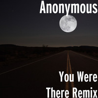 Anonymous - You Were There (Remix)