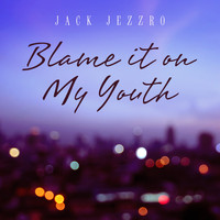Jack Jezzro - Blame It on My Youth