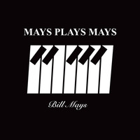 Bill Mays - Mays Plays Mays