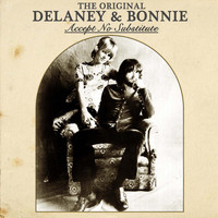 Delaney & Bonnie - The Original Delaney & Bonnie: Accept No Substitute