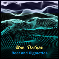 Ant. Shumak - Beer and Cigarettes
