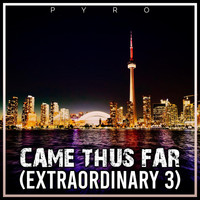Pyro - Came Thus Far (Extraordinary 3)