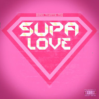 Bird Thats Me - Supa Love (Explicit)