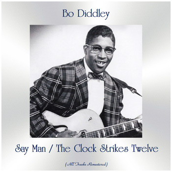Bo Diddley - Say Man / The Clock Strikes Twelve (All Tracks Remastered)